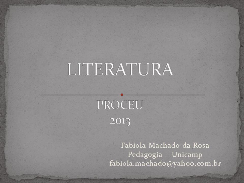 LITERATURA PROCEU 2013 Fabíola Machado da Rosa Pedagogia – Unicamp fabiola.machado@yahoo.com.br