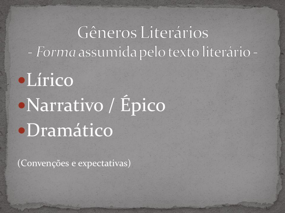 Gêneros Literários - Forma assumida pelo texto literário -