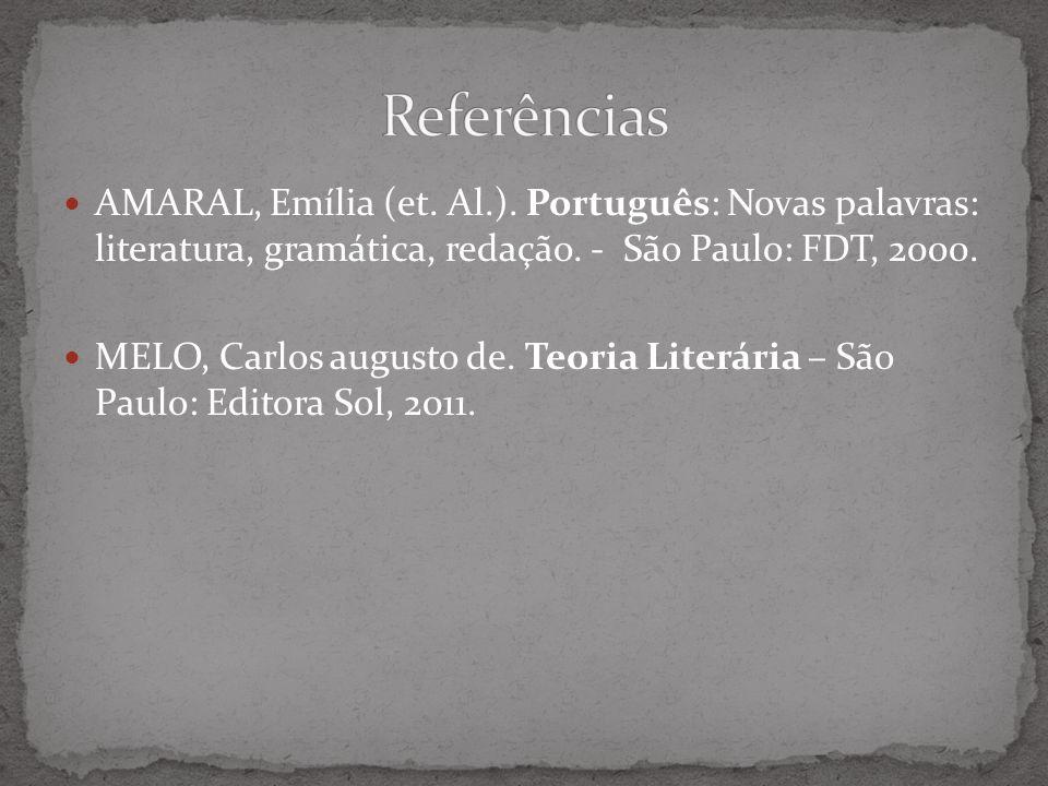 Referências AMARAL, Emília (et. Al.). Português: Novas palavras: literatura, gramática, redação. - São Paulo: FDT, 2000.