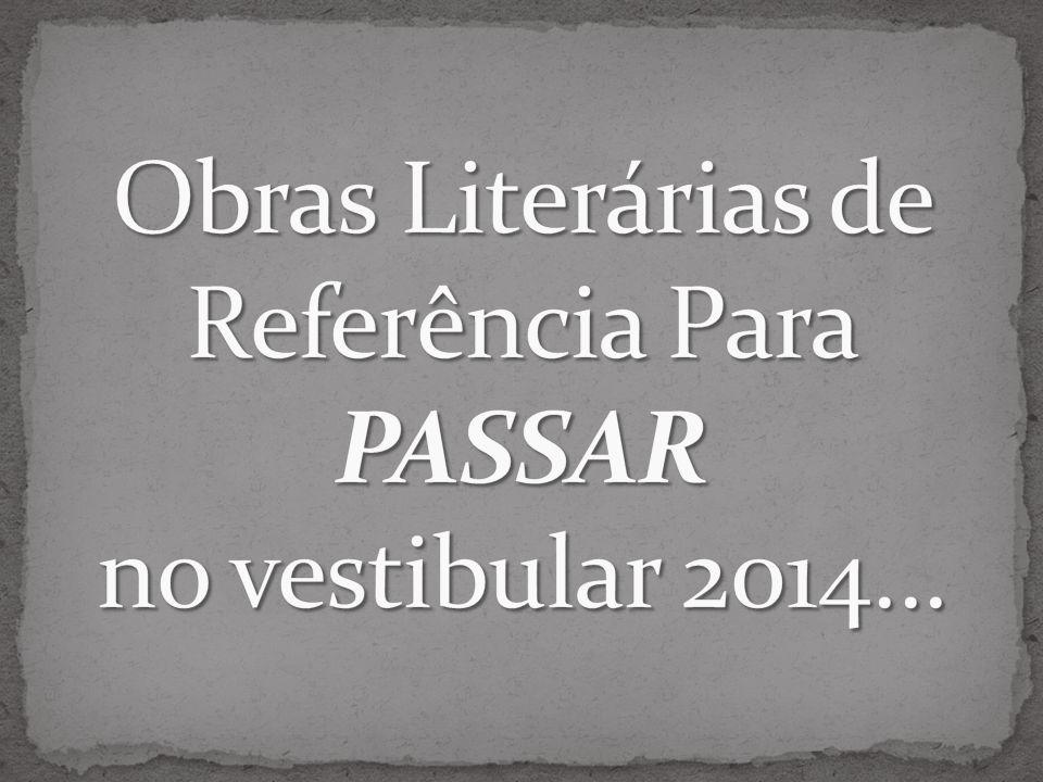 Obras Literárias de Referência Para PASSAR no vestibular 2014...