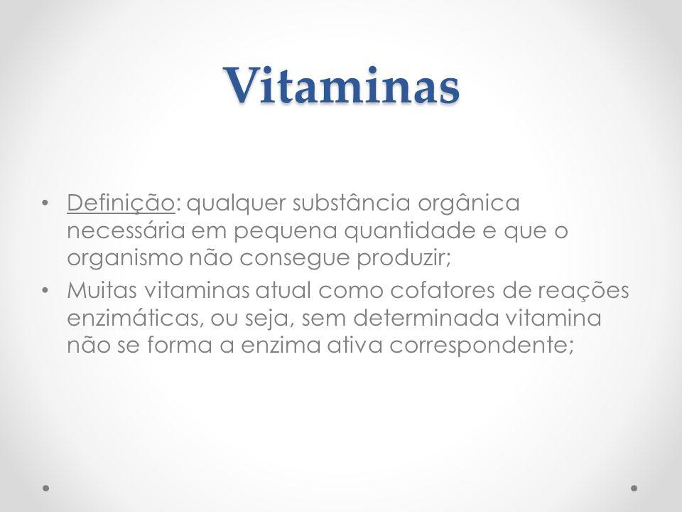 Vitaminas Definição: qualquer substância orgânica necessária em pequena quantidade e que o organismo não consegue produzir;