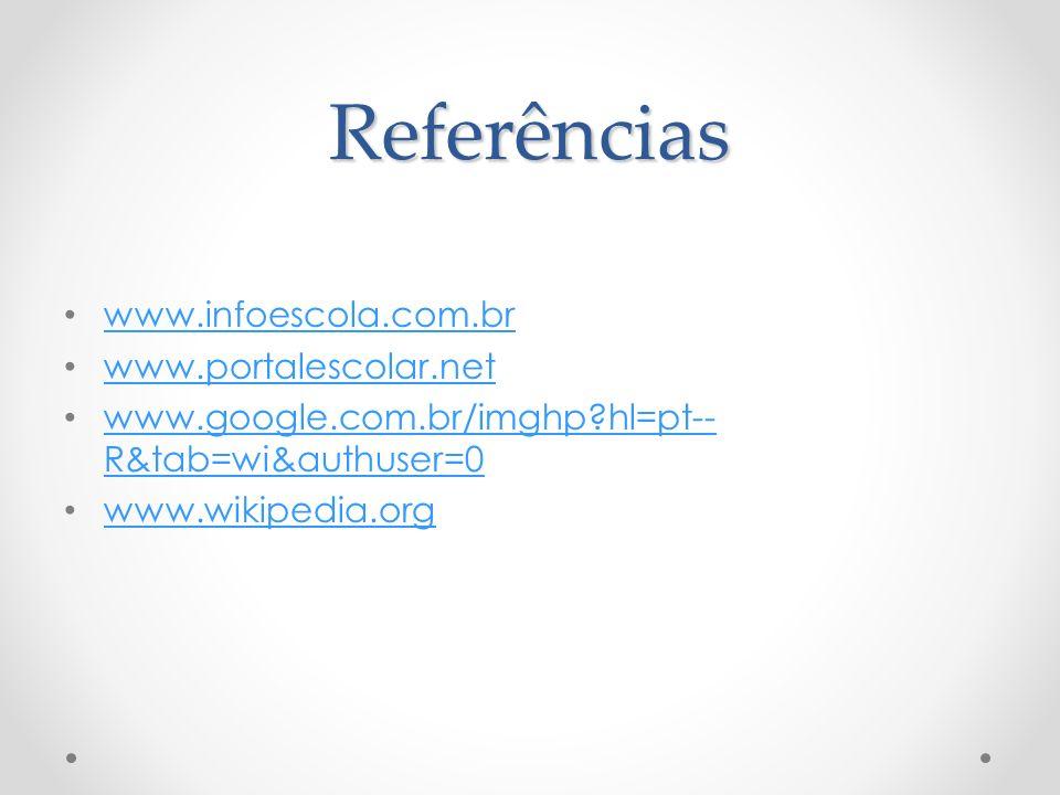 Referências www.infoescola.com.br www.portalescolar.net