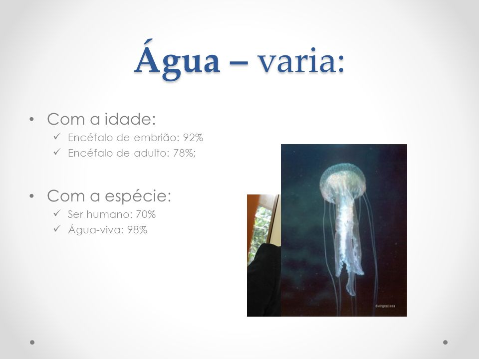 Água – varia: Com a idade: Com a espécie: Encéfalo de embrião: 92%