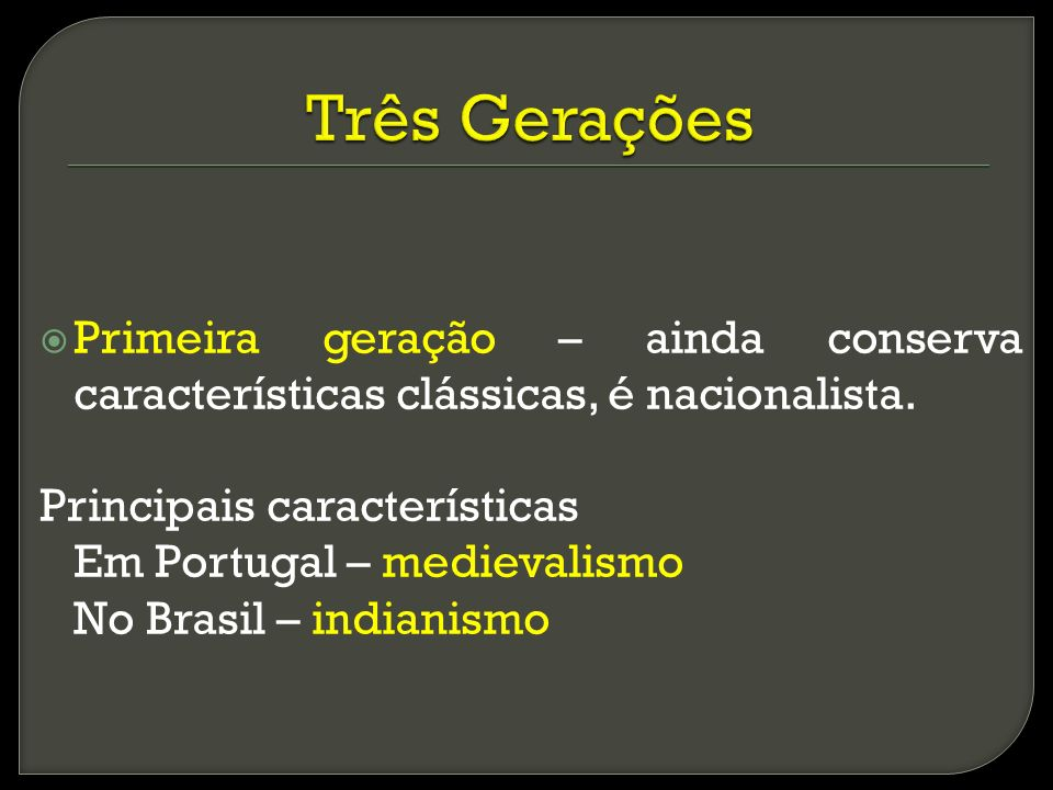 Três Gerações Primeira geração – ainda conserva características clássicas, é nacionalista. Principais características.