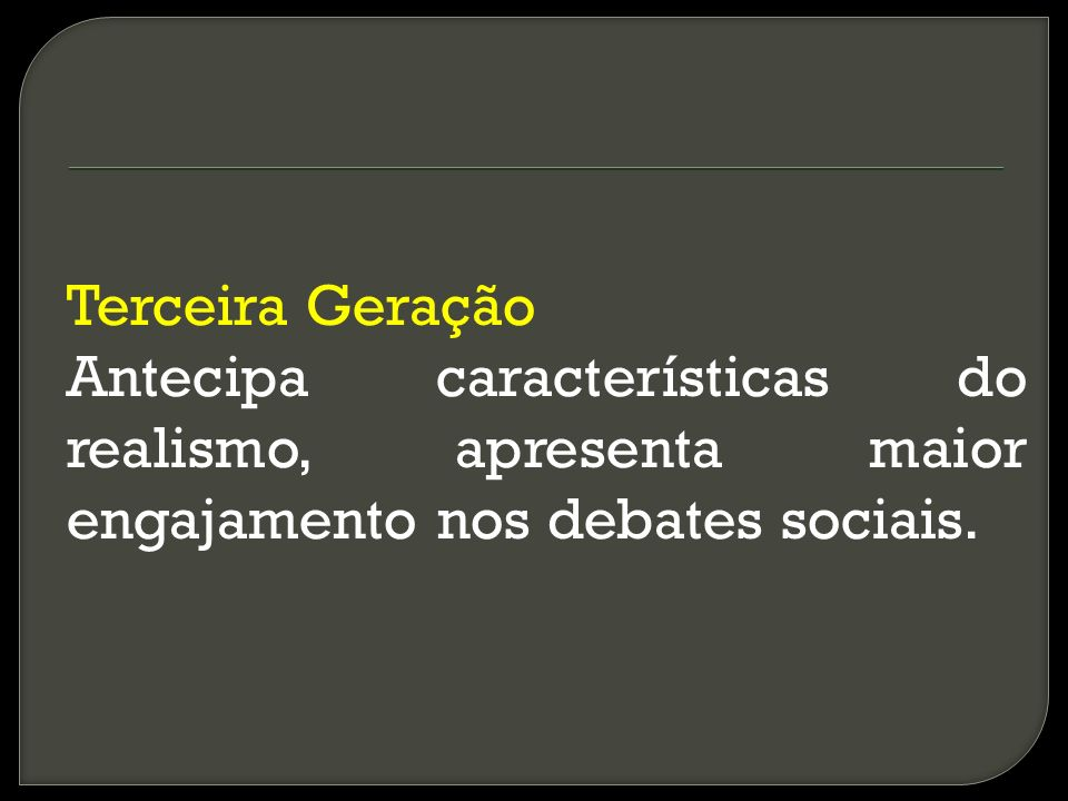 Terceira Geração Antecipa características do realismo, apresenta maior engajamento nos debates sociais.