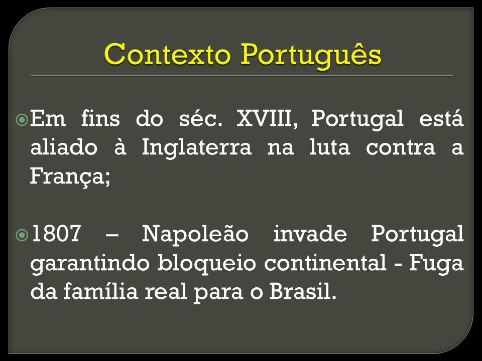 Contexto Português Em fins do séc. XVIII, Portugal está aliado à Inglaterra na luta contra a França;