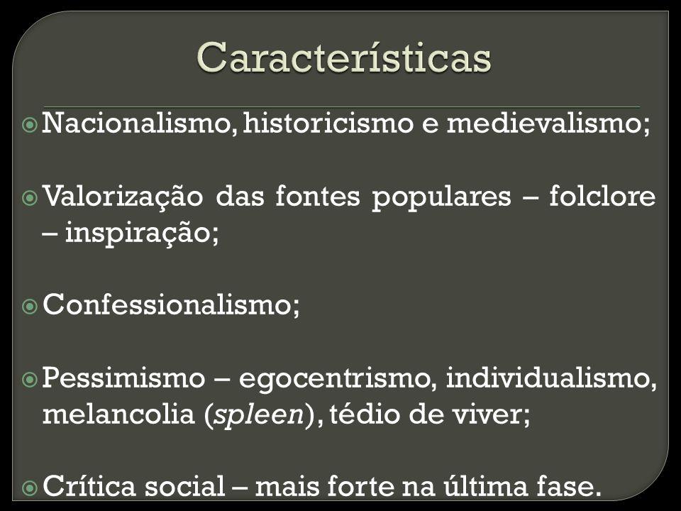 Características Nacionalismo, historicismo e medievalismo;