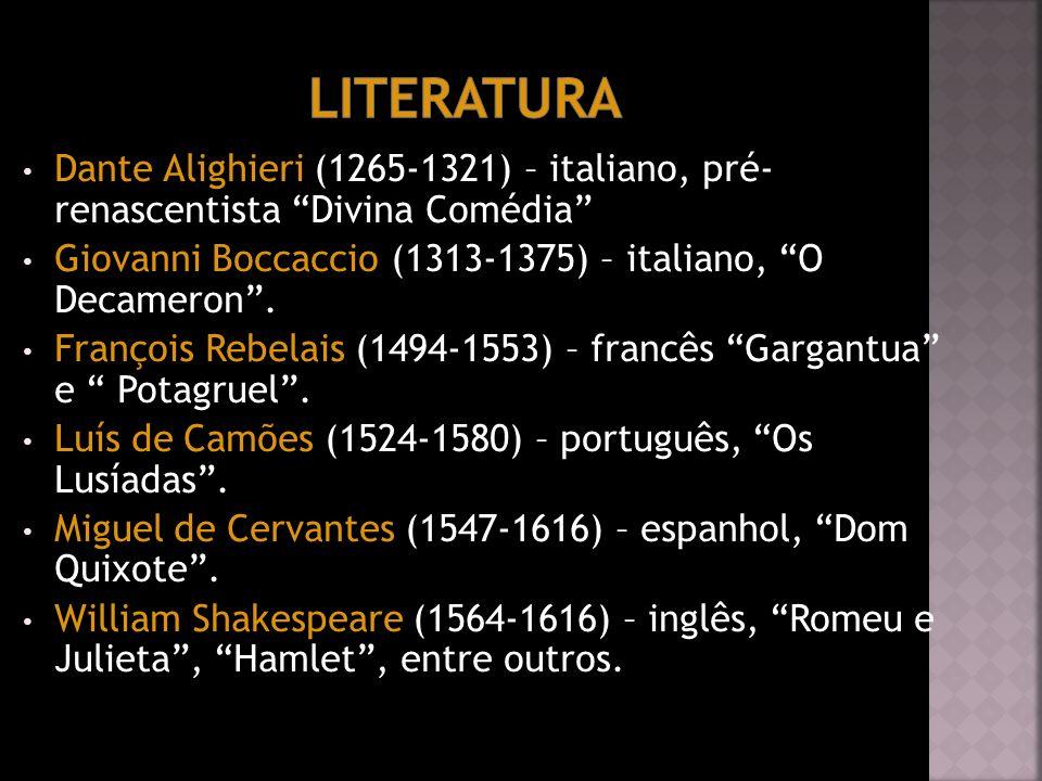 Literatura Dante Alighieri (1265-1321) – italiano, pré- renascentista Divina Comédia Giovanni Boccaccio (1313-1375) – italiano, O Decameron .
