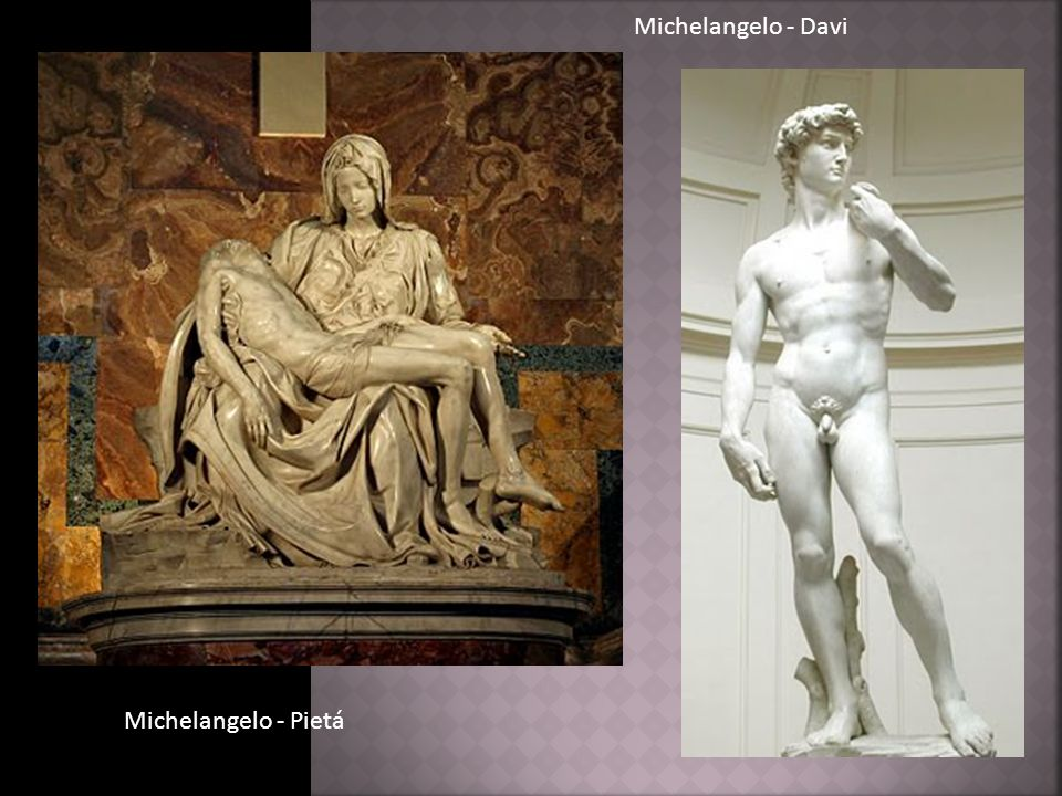 Michelangelo - Davi Michelangelo - Pietá
