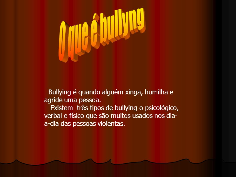O que é bullyng Bullying é quando alguém xinga, humilha e agride uma pessoa.