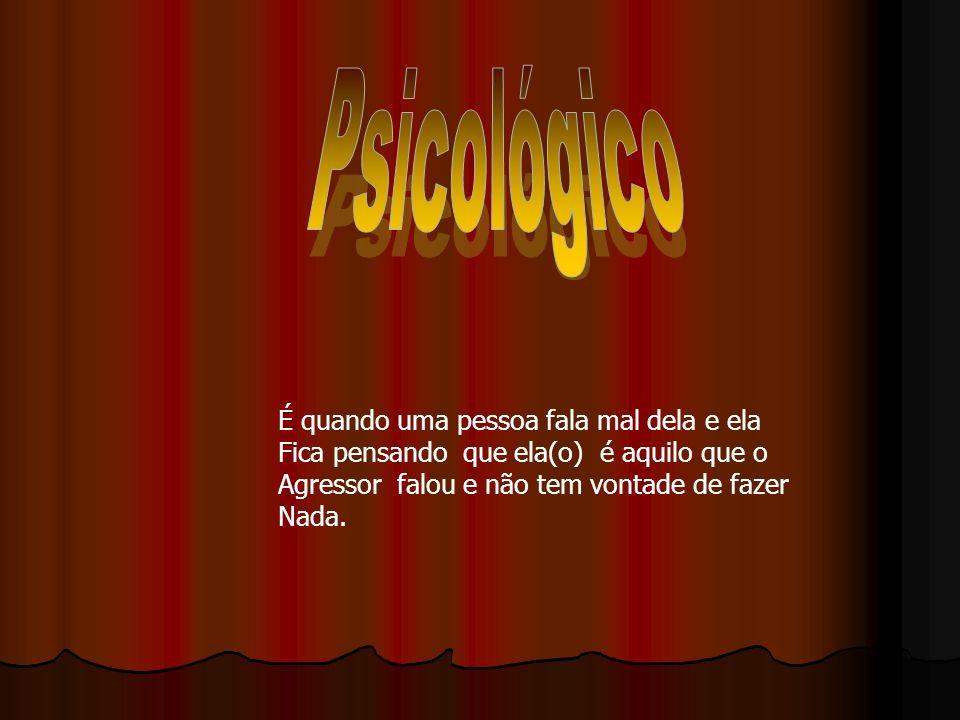 Psicológico É quando uma pessoa fala mal dela e ela