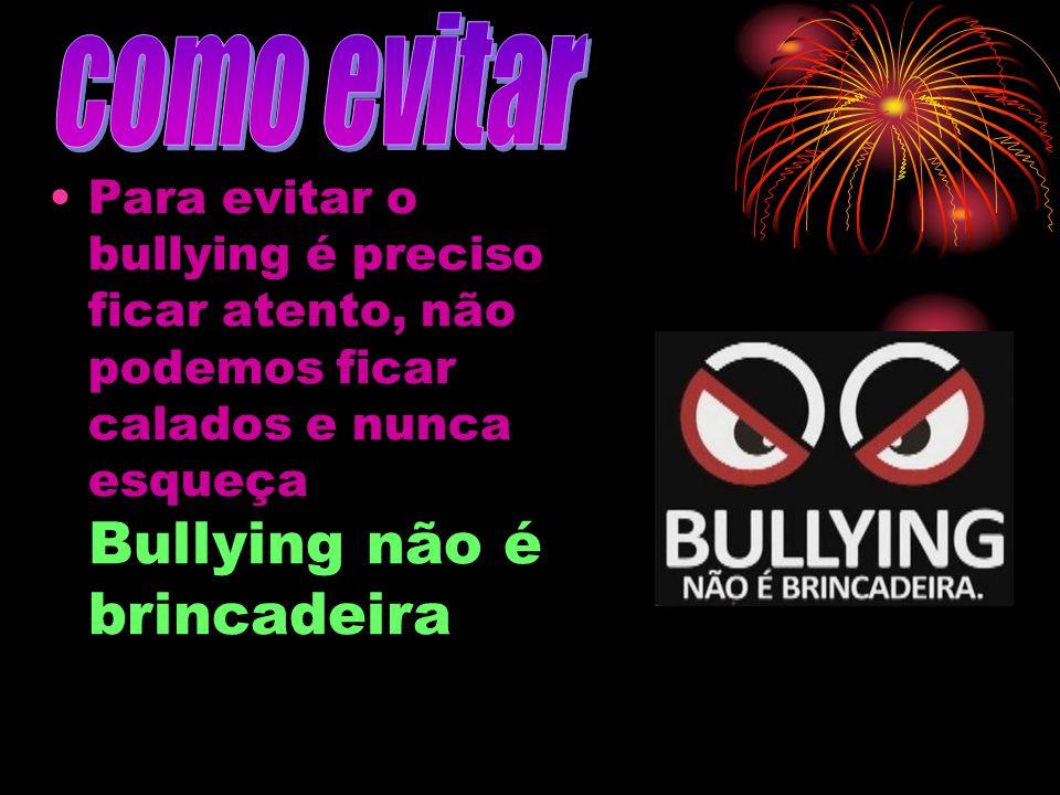 como evitar Para evitar o bullying é preciso ficar atento, não podemos ficar calados e nunca esqueça Bullying não é brincadeira.