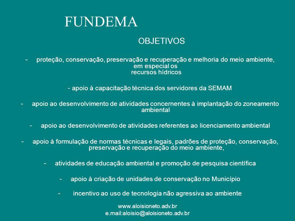 FUNDEMA OBJETIVOS. proteção, conservação, preservação e recuperação e melhoria do meio ambiente, em especial os recursos hídricos.