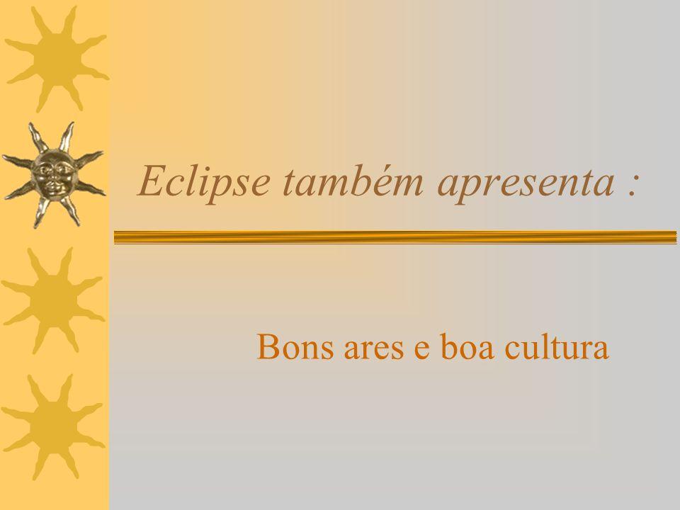 Eclipse também apresenta :