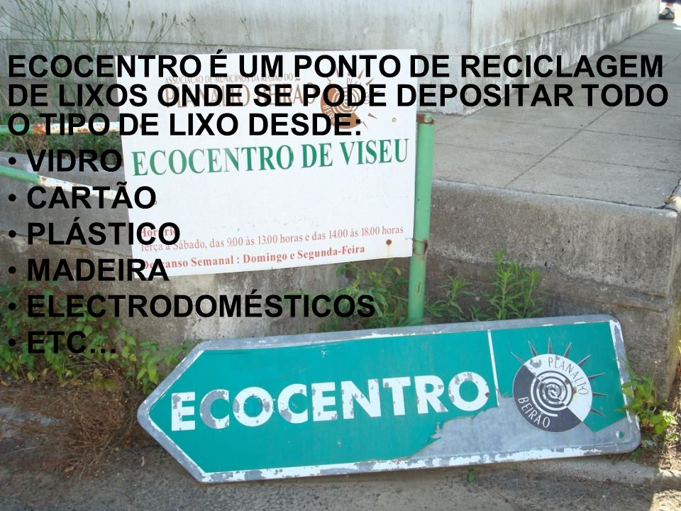 ECOCENTRO É UM PONTO DE RECICLAGEM DE LIXOS ONDE SE PODE DEPOSITAR TODO O TIPO DE LIXO DESDE: