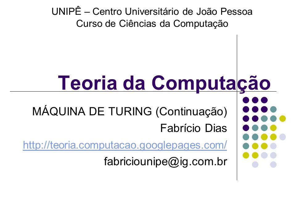 Teoria da Computação MÁQUINA DE TURING (Continuação) Fabrício Dias