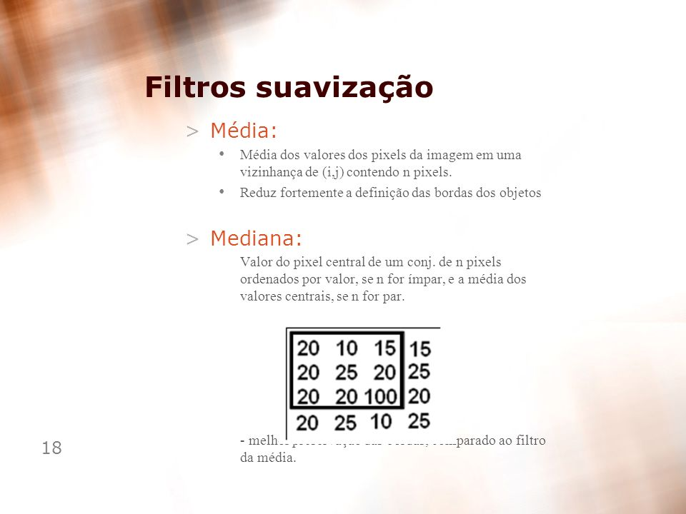 Filtros suavização Média: Mediana: