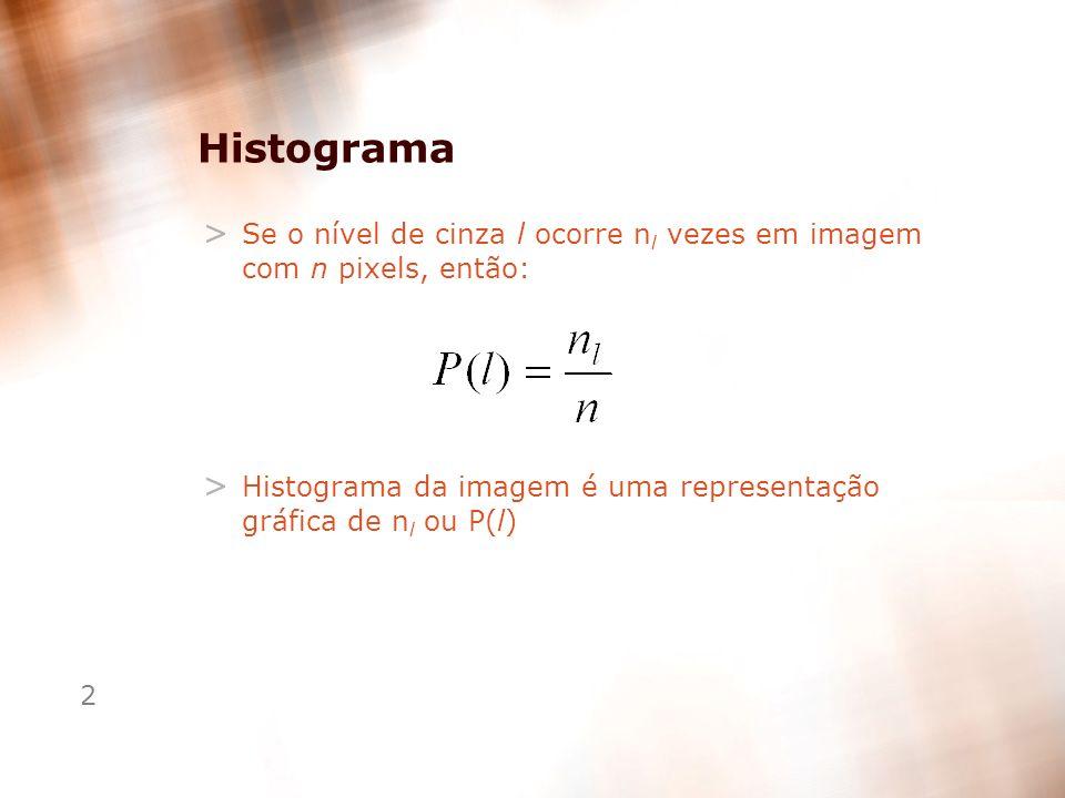 Histograma Se o nível de cinza l ocorre nl vezes em imagem com n pixels, então: Histograma da imagem é uma representação gráfica de nl ou P(l)