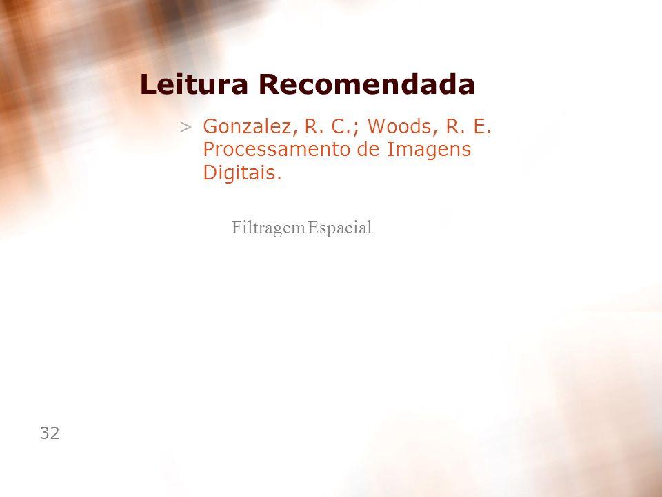 Leitura Recomendada Gonzalez, R. C.; Woods, R. E.