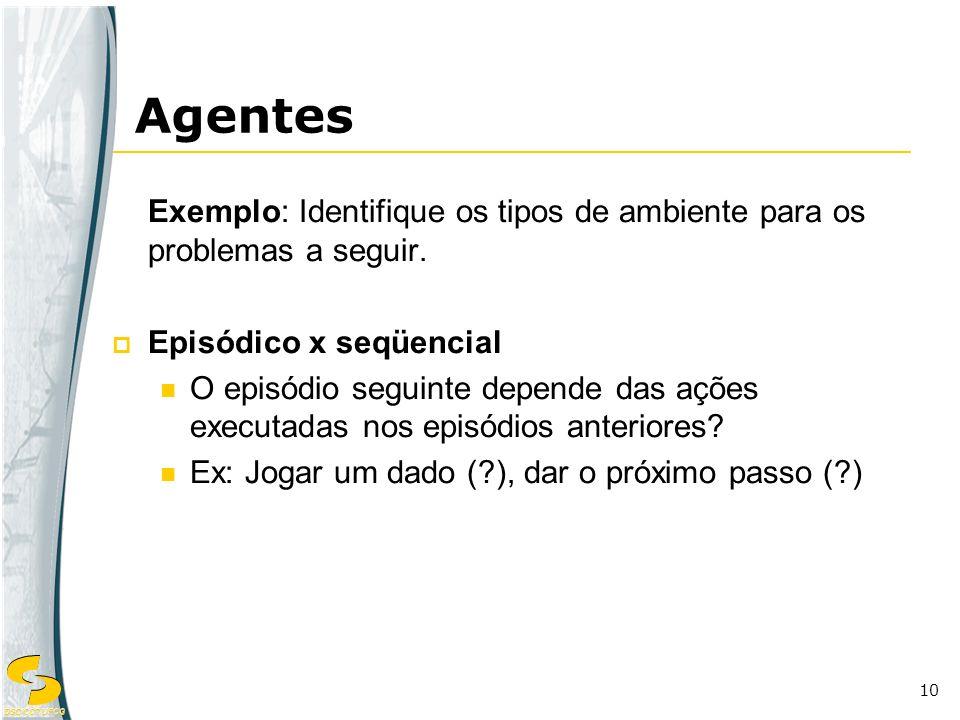 Agentes Exemplo: Identifique os tipos de ambiente para os problemas a seguir. Episódico x seqüencial.