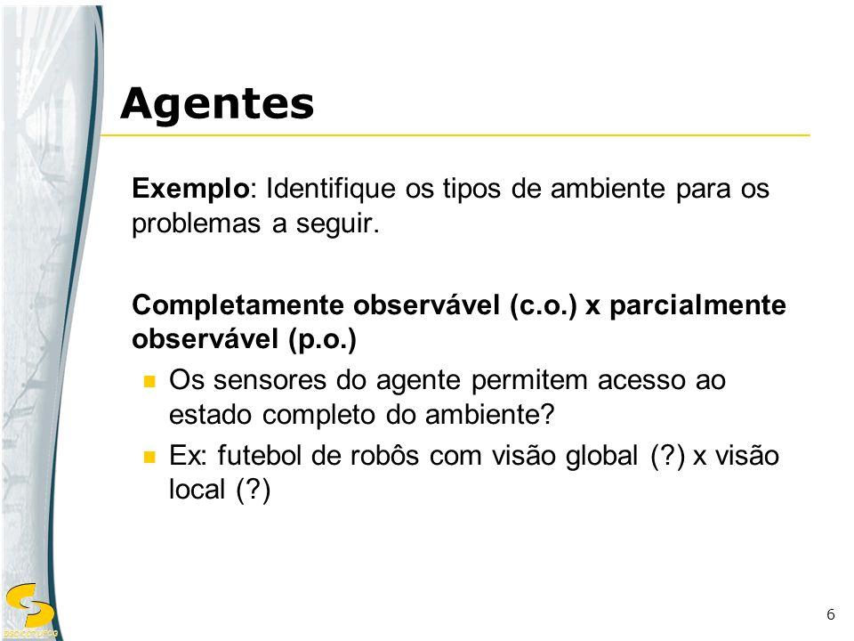 Agentes Exemplo: Identifique os tipos de ambiente para os problemas a seguir. Completamente observável (c.o.) x parcialmente observável (p.o.)