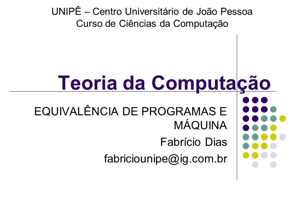 Teoria da Computação EQUIVALÊNCIA DE PROGRAMAS E MÁQUINA Fabrício Dias