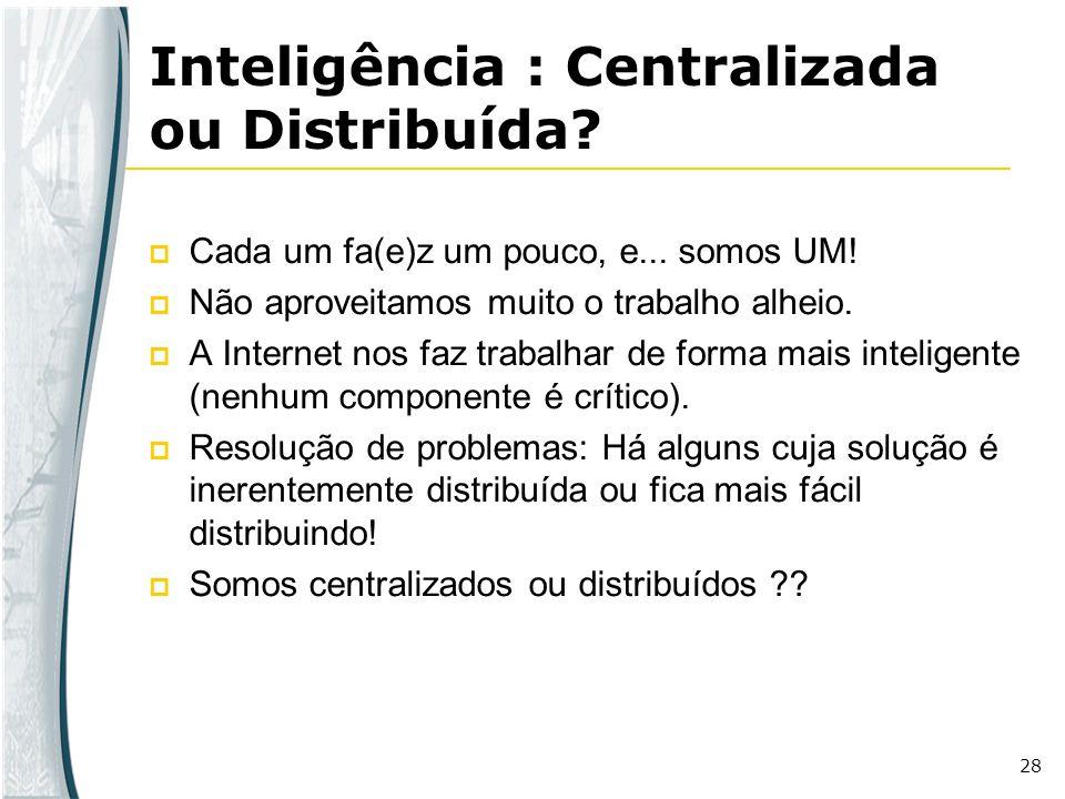 Inteligência : Centralizada ou Distribuída
