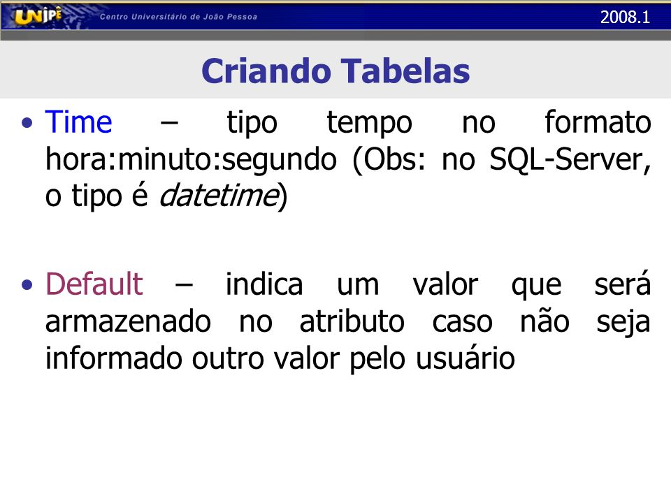 Criando Tabelas Time – tipo tempo no formato hora:minuto:segundo (Obs: no SQL-Server, o tipo é datetime)