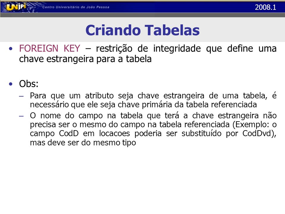 Criando Tabelas FOREIGN KEY – restrição de integridade que define uma chave estrangeira para a tabela.