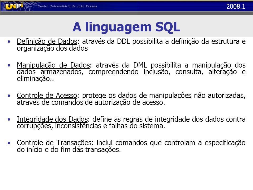 A linguagem SQL Definição de Dados: através da DDL possibilita a definição da estrutura e organização dos dados.