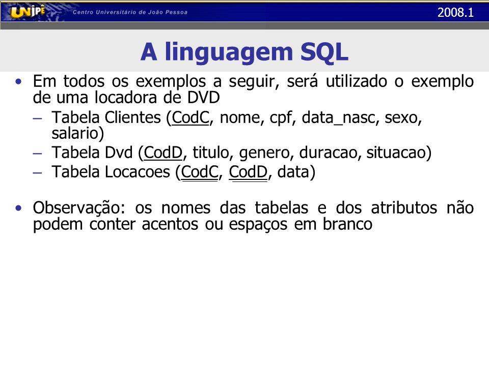 A linguagem SQL Em todos os exemplos a seguir, será utilizado o exemplo de uma locadora de DVD.