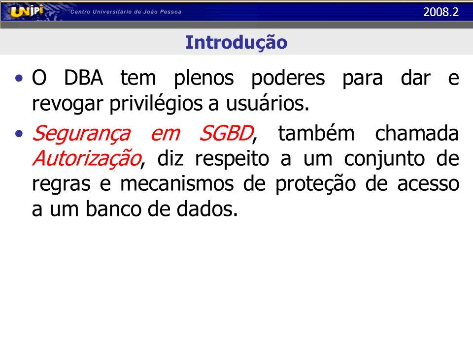 O DBA tem plenos poderes para dar e revogar privilégios a usuários.