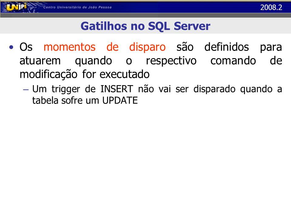 Gatilhos no SQL ServerOs momentos de disparo são definidos para atuarem quando o respectivo comando de modificação for executado.