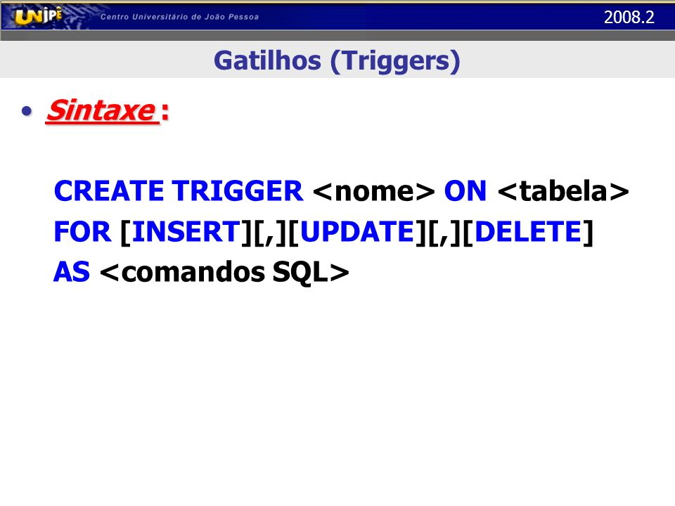 CREATE TRIGGER <nome> ON <tabela>