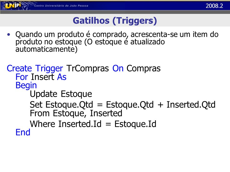 Create Trigger TrCompras On Compras For Insert As Begin Update Estoque