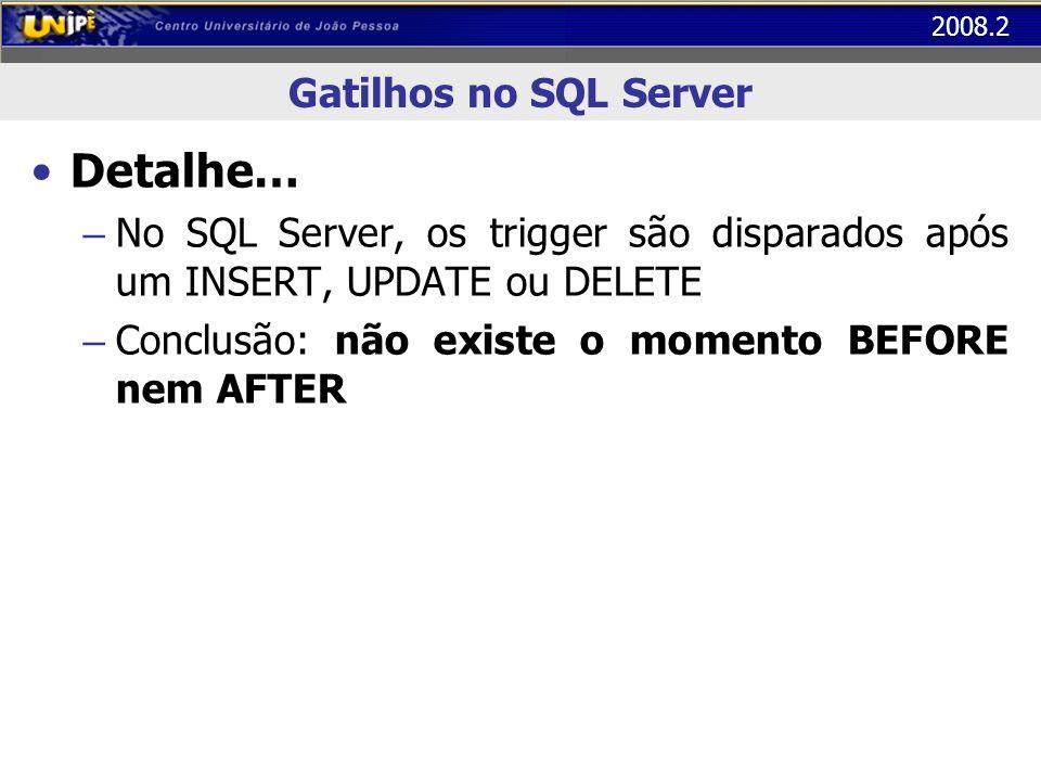 Detalhe… Gatilhos no SQL Server
