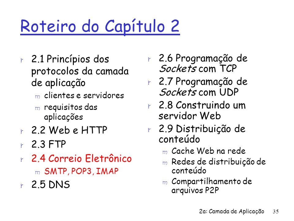 Roteiro do Capítulo 2 2.1 Princípios dos protocolos da camada de aplicação. clientes e servidores.
