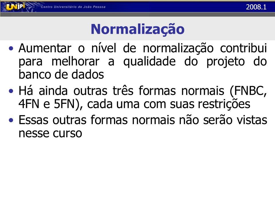 Normalização Aumentar o nível de normalização contribui para melhorar a qualidade do projeto do banco de dados.