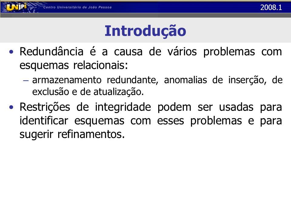Introdução Redundância é a causa de vários problemas com esquemas relacionais: