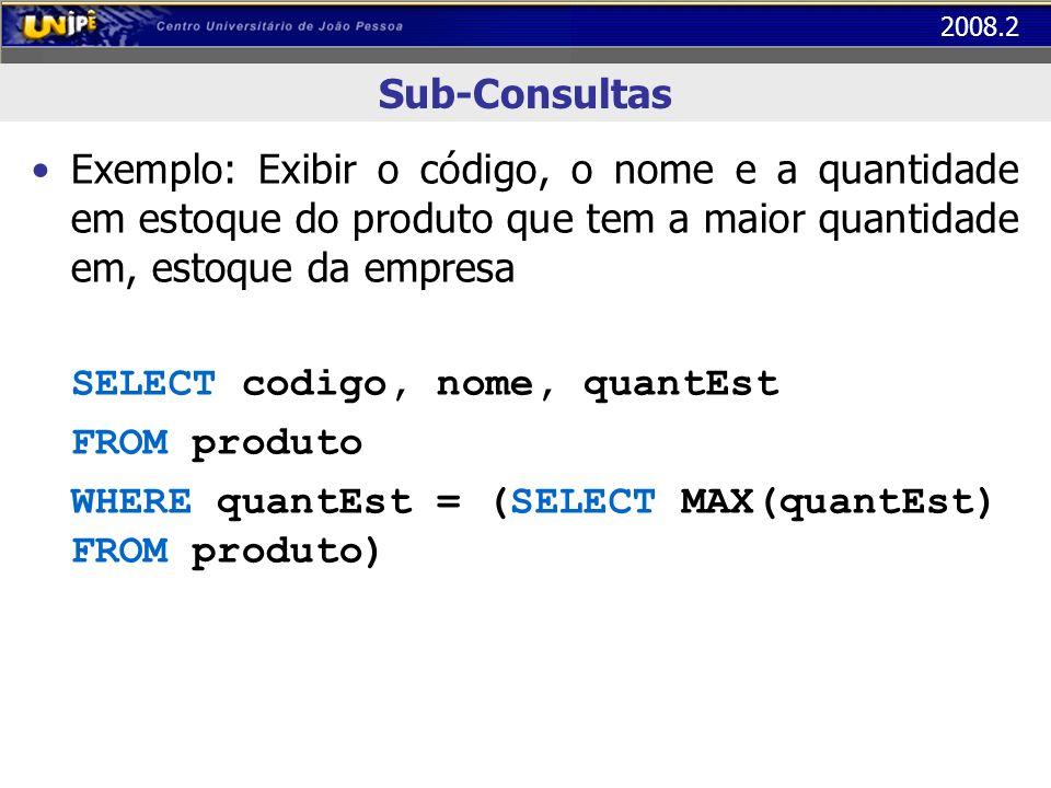 Sub-ConsultasExemplo: Exibir o código, o nome e a quantidade em estoque do produto que tem a maior quantidade em, estoque da empresa.