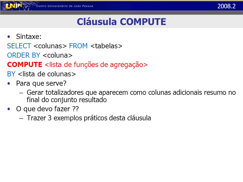 Cláusula COMPUTE Sintaxe: SELECT <colunas> FROM <tabelas>