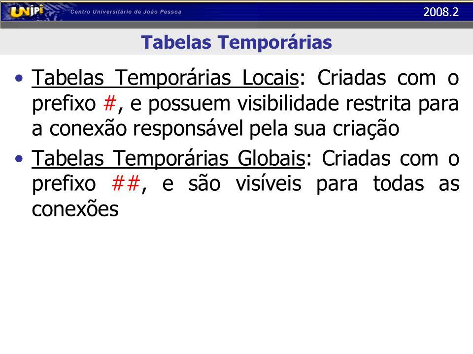 Tabelas Temporárias Tabelas Temporárias Locais: Criadas com o prefixo #, e possuem visibilidade restrita para a conexão responsável pela sua criação.