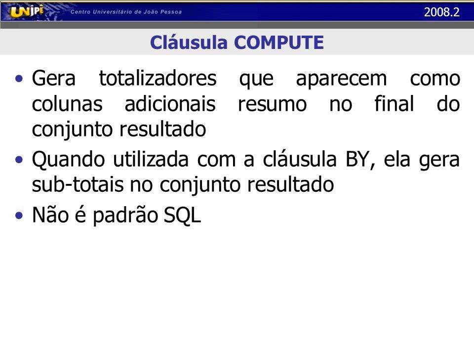 Cláusula COMPUTE Gera totalizadores que aparecem como colunas adicionais resumo no final do conjunto resultado.