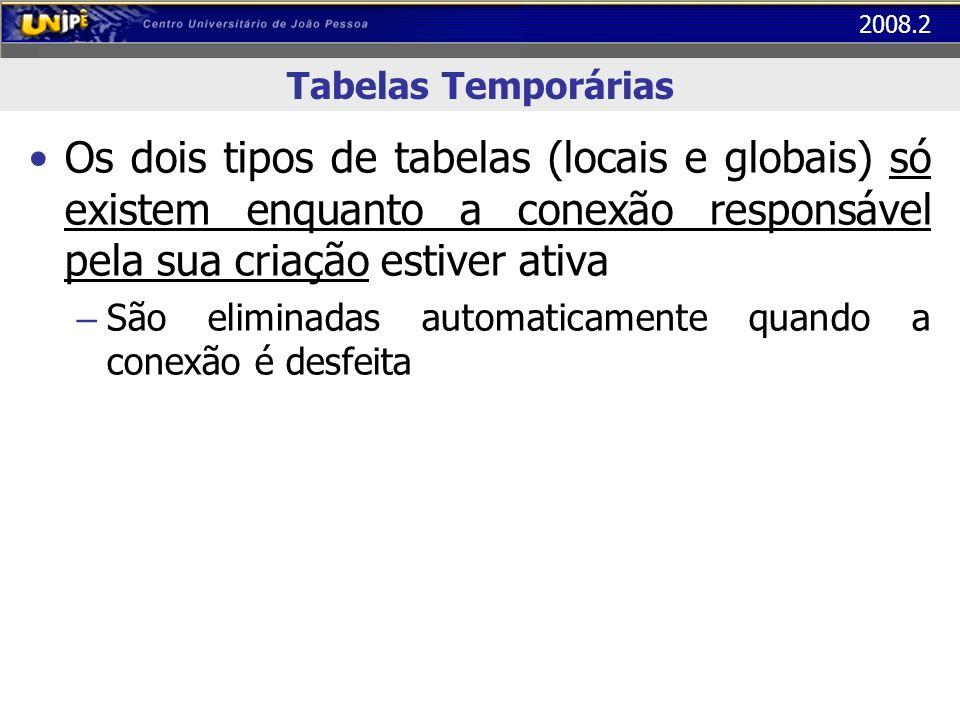 Tabelas TemporáriasOs dois tipos de tabelas (locais e globais) só existem enquanto a conexão responsável pela sua criação estiver ativa.