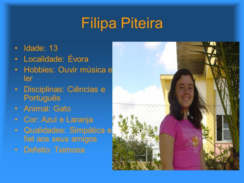 Filipa Piteira Idade: 13 Localidade: Évora Hobbies: Ouvir música e ler