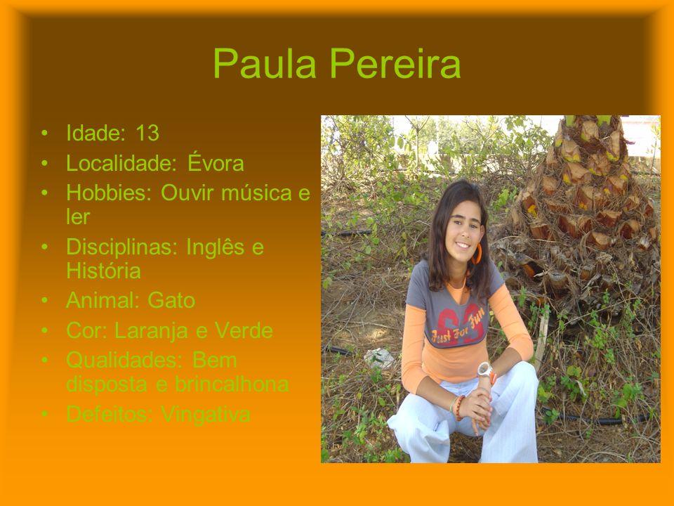 Paula Pereira Idade: 13 Localidade: Évora Hobbies: Ouvir música e ler