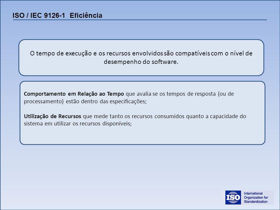 ISO / IEC 9126-1 Eficiência O tempo de execução e os recursos envolvidos são compatíveis com o nível de desempenho do software.