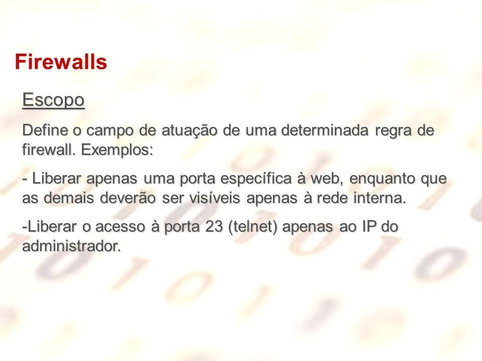 Firewalls Escopo. Define o campo de atuação de uma determinada regra de firewall. Exemplos: