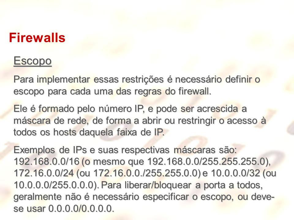 Firewalls Escopo. Para implementar essas restrições é necessário definir o escopo para cada uma das regras do firewall.