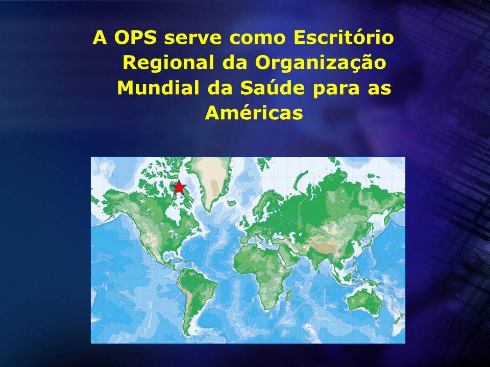 A OPS serve como Escritório Regional da Organização Mundial da Saúde para as Américas